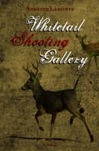 Whitetail Shooting Gallery eBook by Annette Lapointe