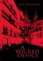 A Wicked Device ebook by Jack Thompson
