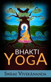 Bhakti yoga ebook by Swâmi Vivekânanda