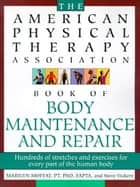 The American Physical Therapy Association Book of Body Repair and Maintenance - Hundreds of Stretches and Exercises for Every Part of the Human Body ebook by Steve Vickery, Marilyn Moffat