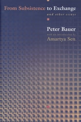 From Subsistence to Exchange and Other Essays ebook by Lord Peter Tamas Bauer