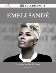 Emeli Sandé 172 Success Facts - Everything you need to know about Emeli Sandé ebook by Deborah Howell