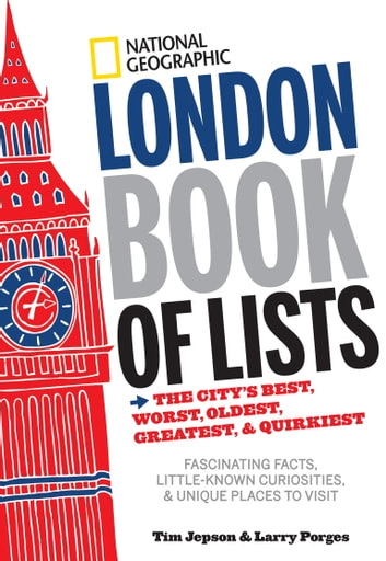 National Geographic London Book of Lists - The City's Best, Worst, Oldest, Greatest, and Quirkiest ebook by Tim Jepson,Larry Porges