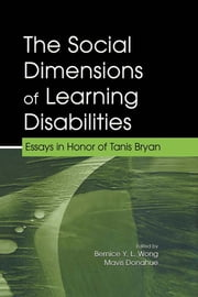The Social Dimensions of Learning Disabilities - Essays in Honor of Tanis Bryan ebook by Bernice Y.L. Wong,Mavis L. Donahue