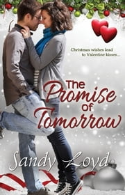 The Promise of Tomorrow - Christmas Wishes Lead to Valentine Kisses ebook by Sandy Loyd