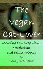 The Vegan Cat-Lover ebook by Wendy A.M. Prosser