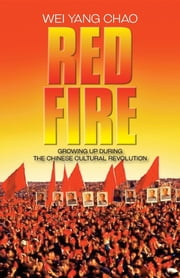 Red Fire - Growing Up During the Chinese Cultural Revolution ebook by Wei Yang Chao, Jasmin Darznik, J. M. Shubin