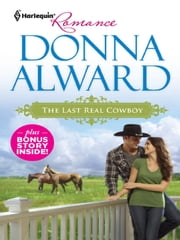 The Last Real Cowboy & The Rancher's Runaway Princess - The Last Real Cowboy\The Rancher's Runaway Princess ebook by Donna Alward