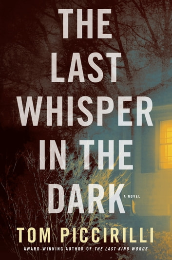 The Last Whisper in the Dark - A Novel ebook by Tom Piccirilli