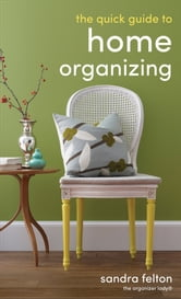 The Quick Guide to Home Organizing ebook by Sandra Felton