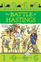 The Battle Of Hastings eBook by Gillian Clements