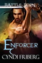 Enforcer - Battle Born, #11 ebook by Cyndi Friberg