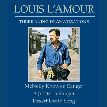McNelly Knows a Ranger/A Job for a Ranger/Desert Death Song audiobook by Louis L'Amour