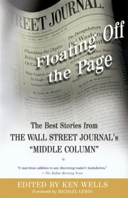 "Floating Off the Page - The Best Stories from The Wall Street Journal's ""M ebook by Ken Wells,Michael Lewis"