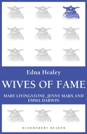 Wives of Fame - Mary Livingstone, Jenny Marx and Emma Darwin ebook by Edna Healey