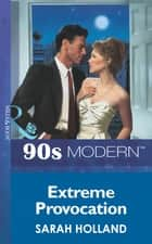 Extreme Provocation (Mills & Boon Vintage 90s Modern) ebook by Sarah Holland