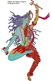 Shakti, The Mother Goddess! ebook by Harpreet Kaur