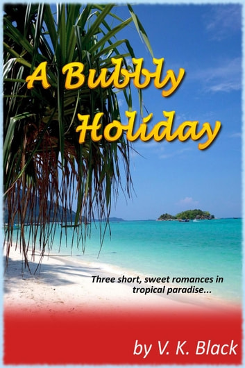 A Bubbly Holiday - Short, Sweet and Kinda Sexy Romances in Tropical Paradise - Short, Sweet, and Kinda Sexy, #2 ebook by V.K. Black