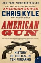 American Gun - A History of the U.S. in Ten Firearms ebook by Chris Kyle, William Doyle