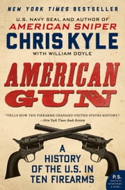 American Gun - A History of the U.S. in Ten Firearms ebook by Chris Kyle,William Doyle