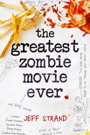 The Greatest Zombie Movie Ever ebook by Jeff Strand
