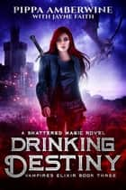 Drinking Destiny ebook by Pippa Amberwine
