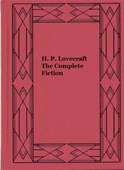 H. P. Lovecraft The Complete Fiction ebook by H. P. Lovecraft