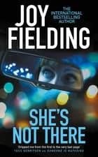 She's Not There - A gripping psychological thriller from the million copy bestseller ebook by Joy Fielding