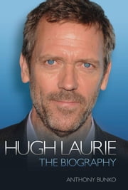 Hugh Laurie: The Biography ebook by Bunko, Anthony
