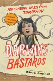 Darwin's Bastards - Astounding Tales from Tomorrow ebook by Kobo.Web.Store.Products.Fields.ContributorFieldViewModel