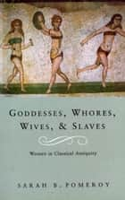 Goddesses, Whores, Wives and Slaves - Women in Classical Antiquity ebook by Sarah B Pomeroy
