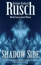 Shadow Side ebook by Kristine Kathryn Rusch