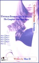 Untold Stories Of Natalya (The Complete Nine Part Series) ebook by Max D