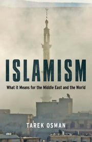 Islamism - What it Means for the Middle East and the World ebook by Tarek Osman