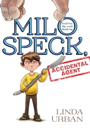 Milo Speck, Accidental Agent ebook by Linda Urban
