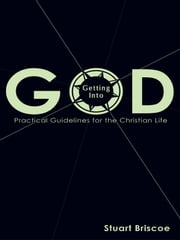 Getting Into God - Practical Guidelines for the Christian Life ebook by Stuart Briscoe