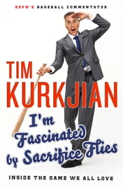 I'm Fascinated by Sacrifice Flies - Inside the Game We All Love ebook by Tim Kurkjian,George F. Will