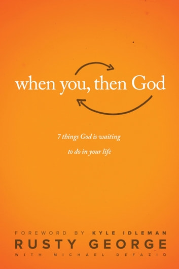 When You, Then God - 7 Things God Is Waiting to Do In Your Life ebook by Rusty George