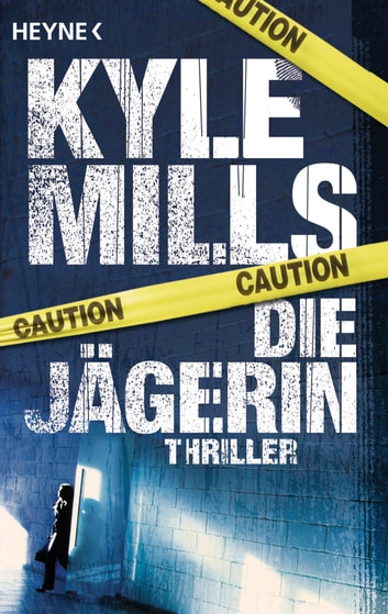 Die Jägerin - Thriller ebook by Kyle Mills