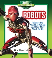 Robots - Explore the World of Robots and How They Work for Us ebook by Rick Allen Leider