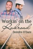 Workin' on the Railroad ebook by Deirdre O'Dare