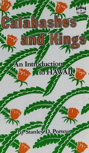 Calabashes and Kings - An Introduction to Hawaii ebook by Stanley D. Porteus