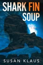 Shark Fin Soup - A Novel eBook by Susan Klaus