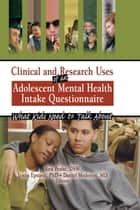 Clinical and Research Uses of an Adolescent Mental Health Intake Questionnaire - What Kids Need to Talk About ebook by Irwin Epstein, Ken Peake, Daniel Medeiros