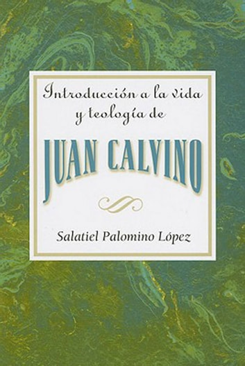 Introducción a la vida y teología de Juan Calvino AETH - Introduction to the Life and Theology of John Calvin ebook by Assoc for Hispanic Theological Education