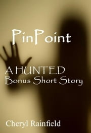 PinPoint: A HUNTED Bonus Short Story ebook by Cheryl Rainfield