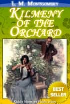 Kilmeny of the Orchard By L. M. Montgomery - With Original Illustraions, Summary and Free Audio Book Link ebook by L. M. Montgomery
