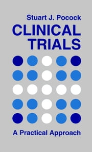 Clinical Trials - A Practical Approach ebook by Stuart J. Pocock
