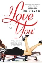 I Love You Subject to the Following Terms and Conditions - A Contract Killers Novel eBook by Erin Lyon