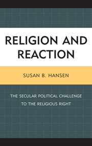 Religion and Reaction - The Secular Political Challenge to the Religious Right ebook by Susan B. Hansen